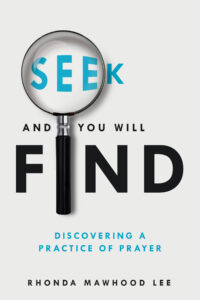 Cover of book: Seek and You Will Find: Discovering a Practice of Prayer, by Rhonda Mawhood Lee